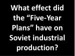 what effect did the five year plans have on soviet industrial production