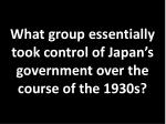 what group essentially took control of japan s government over the course of the 1930s
