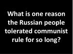 what is one reason the russian people tolerated communist rule for so long2