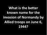 what is the better known name for the invasion of normandy by allied troops on june 6 1944