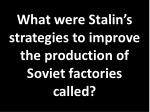 what were stalin s strategies to improve the production of soviet factories called