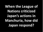 when the league of nations criticized japan s actions in manchuria how did japan respond