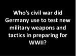 who s civil war did germany use to test new military weapons and tactics in preparing for wwii