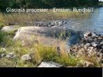 glaciala processer erosion rundh ll