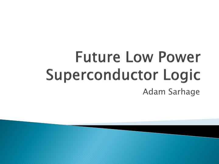 future low power superconductor logic n.