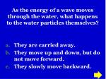as the energy of a wave moves through the water what happens to the water particles themselves