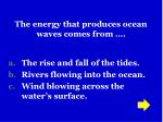 the energy that produces ocean waves comes from