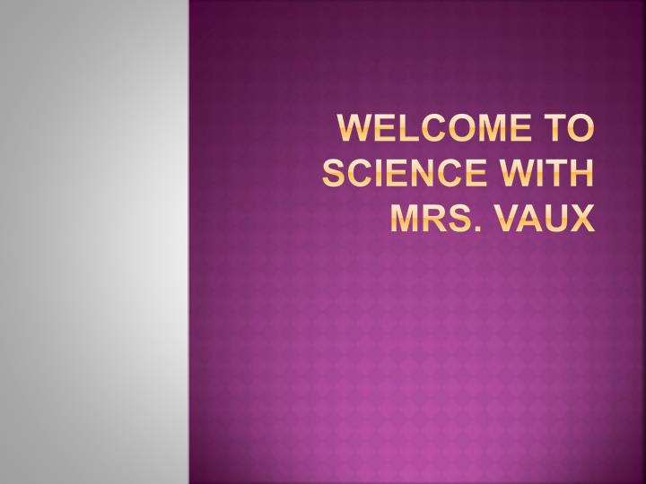 welcome to science with m rs vaux n.