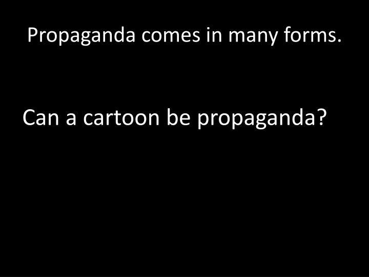 Propaganda comes in many forms.
