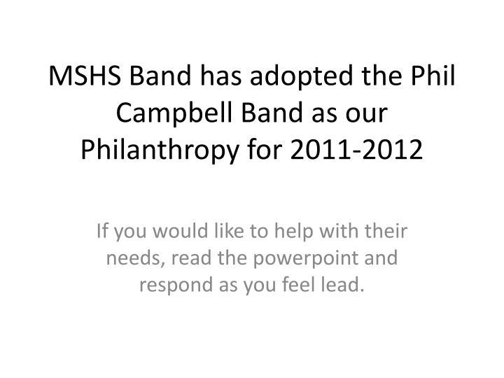 mshs band has adopted the phil campbell band as our philanthropy for 2011 2012 n.