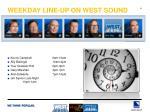 weekday line up on west sound