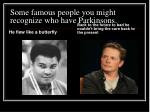 some famous people you might recognize who have parkinsons
