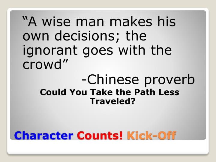 """""""A wise man makes his own decisions; the ignorant goes with the crowd"""""""