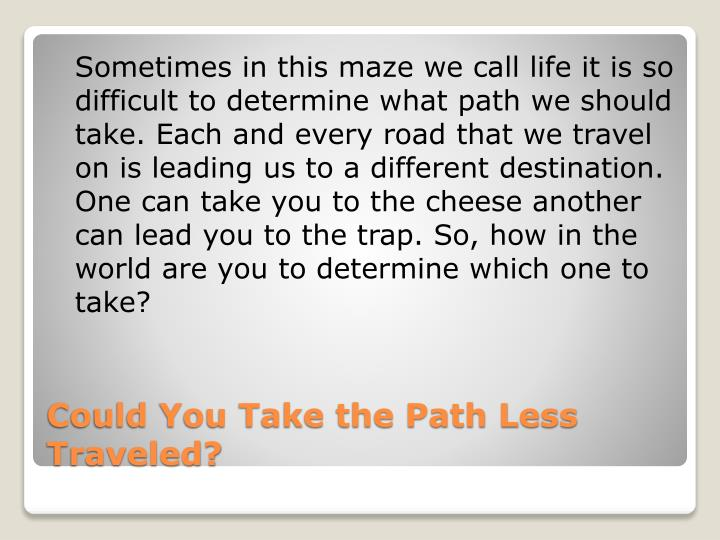 Could you take the path less traveled
