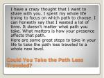 could you take the path less traveled5