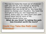 could you take the path less traveled7
