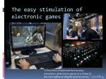 the easy stimulation of electronic games