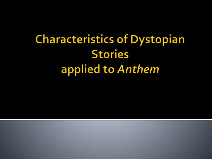 characteristics of dystopian stories applied to anthem n.
