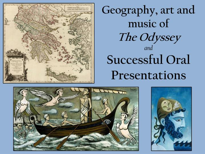 geography art and music of the odyssey and successful oral presentations n.