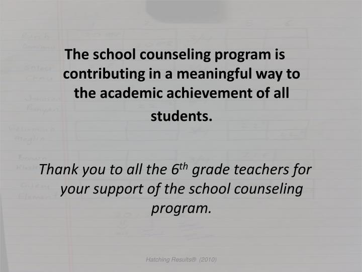 The school counseling program is contributing in a meaningful way to the academic achievement of all students.