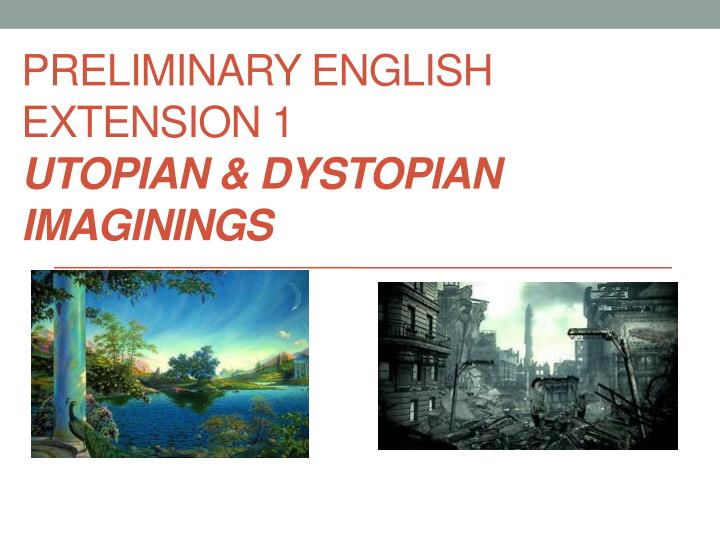 preliminary english extension 1 utopian dystopian imaginings n.