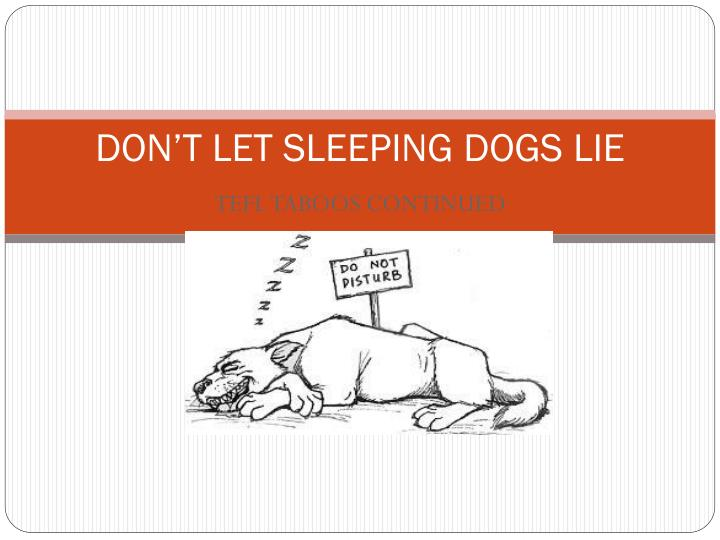 don t let sleeping dogs lie n.