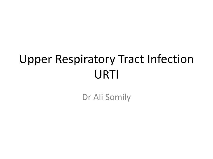 upper respiratory tract infection urti n.