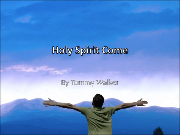 holy spirit come n.