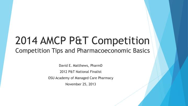 2014 amcp p t competition competition tips and p harmacoeconomic basics n.