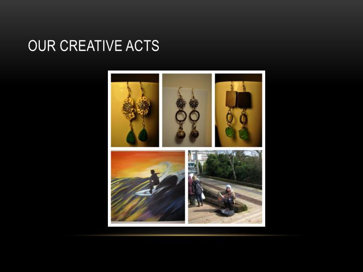 Our Creative acts