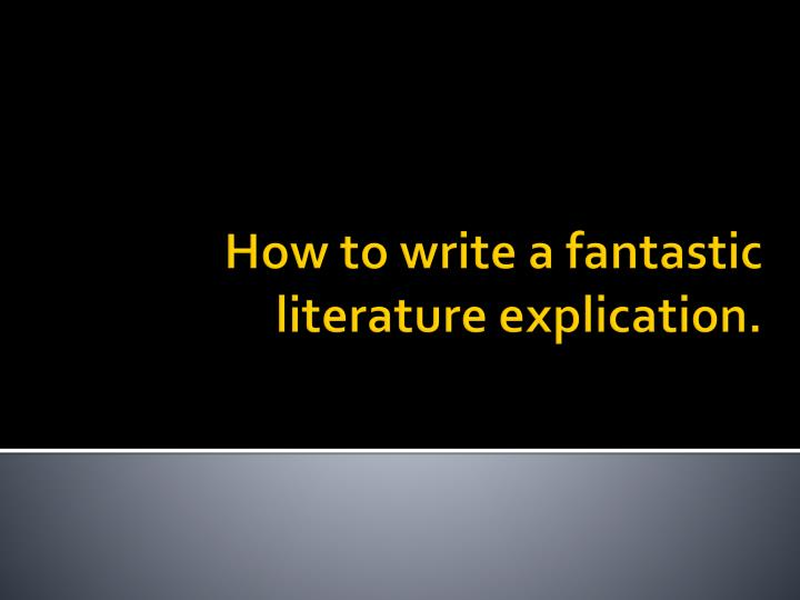 how to write a fantastic literature explication n.