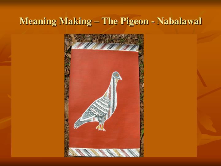 Meaning Making – The Pigeon - Nabalawal