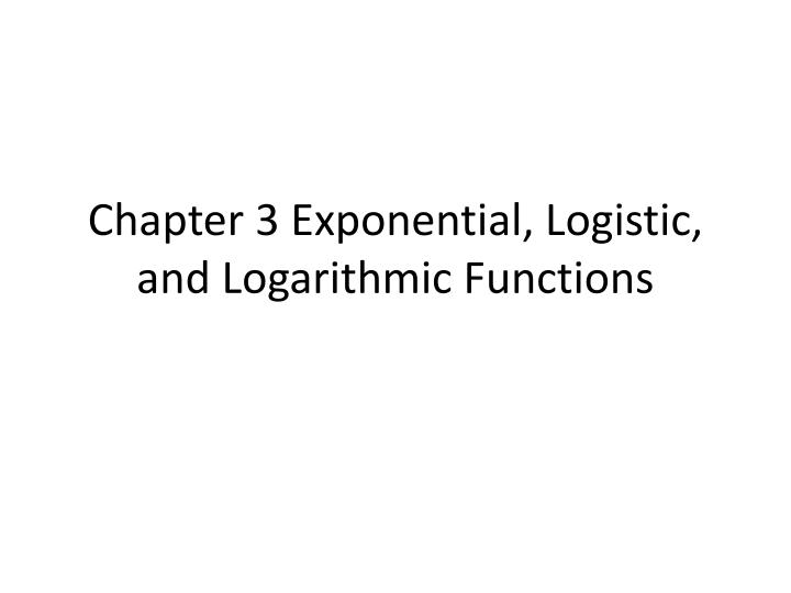 chapter 3 exponential logistic and logarithmic functions n.