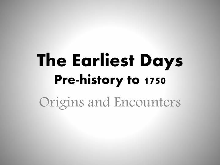 the earliest days pre history to 1750 n.