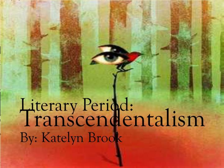 the literary movement of transcendentalism Romanticism and transcendentalism have always been a literary movement appreciated in both american and british literature it may have been forgotten due to the expansion of contemporary ideas and modernism.