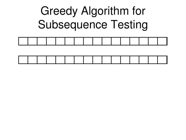Greedy Algorithm for Subsequence Testing