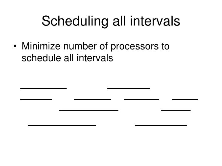 Scheduling all intervals