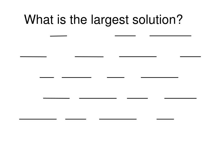 What is the largest solution?