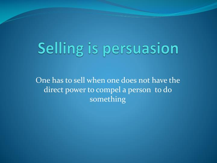 Selling is persuasion