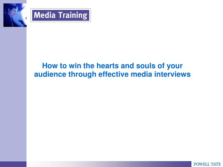 how to win the hearts and souls of your audience through effective media interviews n.