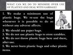 what can we do to minimise over use of plastics and deal with garbage
