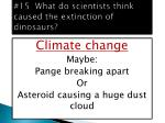15 what do scientists think caused the extinction of dinosaurs