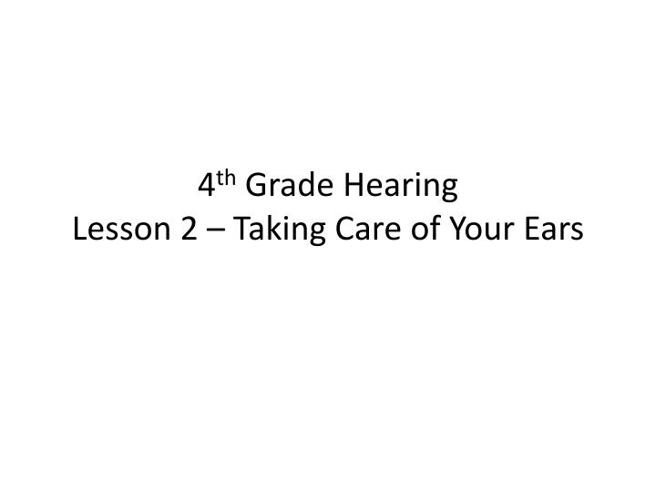 4 th grade hearing lesson 2 taking care of your ears n.