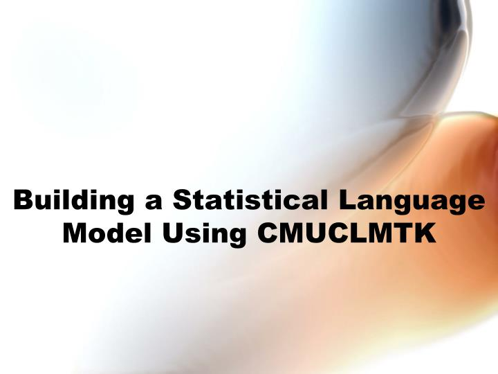 Building a statistical language model using cmuclmtk