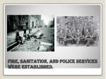 fire sanitation and police services were established