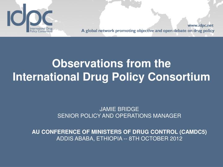 observations from the international drug policy consortium n.