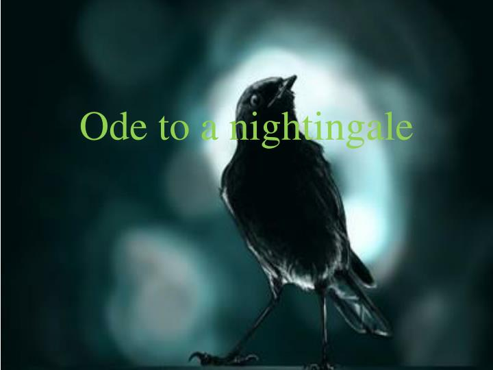 ode to a nightingale Background: ode to a nightingale is a poem by john keats written either in the garden of the spaniards inn, hampstead, london or, according to keats' friend charles armitage brown, under a plum tree in the garden of keats' house at wentworth place, also in hampstead.
