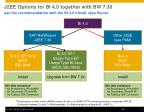 j2ee options for bi 4 0 together with bw 7 30