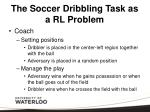 the soccer dribbling task as a rl problem