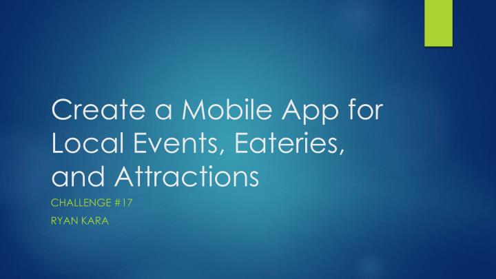 create a mobile app for local events eateries and attractions n.